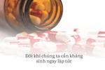 """Cô gái ở HN tử vong sau 1 tuần chỉ ho và sốt: Những điều cần biết ngay về """"kháng kháng sinh"""""""