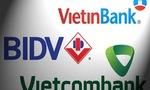 Nhiều ngân hàng điều chỉnh lãi suất còn BIDV, VietinBank, Vietcombank đứng ngoài cuộc?