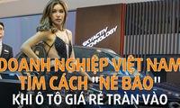 """Ô tô giá rẻ tràn vào trong nước, doanh nghiệp Việt Nam tìm cách """"né bão"""""""