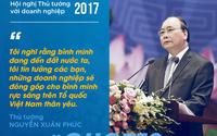 10 phát ngôn ấn tượng của Thủ tướng tại Hội nghị với doanh nghiệp 2017
