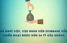 Đã nghỉ việc, cựu nhân viên Eximbank vẫn chiếm đoạt được hơn 34 tỷ của khách