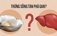 Ăn trứng chần, trứng ốp la có khiến gan bị phá hủy: Chuyên gia đầu ngành giải đáp