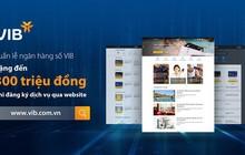Tuần lễ ngân hàng số VIB: Tặng đến 300 triệu đồng cho khách hàng đăng ký sản phẩm qua website