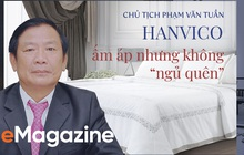 """Chủ tịch Phạm Văn Tuần: Hanvico ấm áp nhưng không """"ngủ quên"""""""