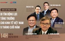 """Giao lưu trực tuyến cùng thành viên Tổ tư vấn của Thủ tướng: """"Đi tìm động lực tăng trưởng cho kinh tế Việt Nam 9 tháng cuối năm"""""""