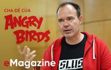 """""""Cha đẻ"""" của Angry Birds: Cái gì không giết được bạn sẽ giúp bạn mạnh mẽ hơn!"""