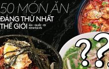 Chuyên trang Mỹ công bố 50 món ăn dù có phải bay vạn dặm cũng nên thử 1 lần trong đời, Việt Nam có 1 món được gọi tên!