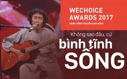 WeChoice Awards 2017: Hành trình của những người bình thường nhưng truyền cảm hứng phi thường