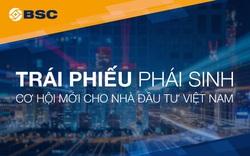 Trái phiếu phái sinh, nấc thang mới cho Nhà đầu tư Việt Nam