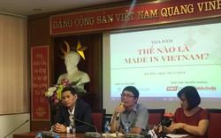 """""""Made in Việt Nam""""- hiểu thế nào cho đúng?"""