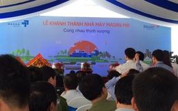 Masan khánh thành nhà máy sản xuất thực phẩm tiêu dùng vốn 1.200 tỷ