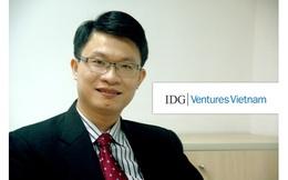 Đại diễn quỹ đầu tư IDG Việt Nam: 70% quyết định rót vốn vào Start up phụ thuộc vào người đứng đầu