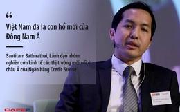 """Chuyên viên phân tích Credit Suise: """"Việt Nam đã là con hổ mới của châu Á nhưng thách thức là..."""""""