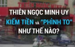 Thiên Ngọc Minh Uy kiếm tiền và 'phình to' như thế nào?