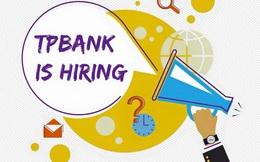 TPBank tuyển dụng nhiều vị trí