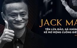 Jack Ma: Tên lừa đảo, gã khùng, kẻ mơ mộng cuồng điên!