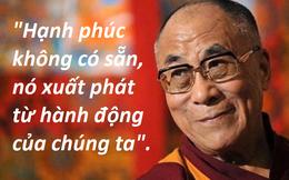 Đức Đạt Lai Lạt Ma: Hạnh phúc không có sẵn, nó xuất phát từ hành động của chính bạn