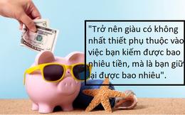 """Không quan trọng thu nhập bao nhiêu, số tiền bạn có thể """"giữ lại"""" mới quyết định khả năng giàu có"""