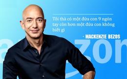 Jeff Bezos dạy con tự lập bằng cách cho dùng dao từ khi còn nhỏ: Tôi thà có một đứa trẻ với 9 ngón tay, hơn là một đứa con không biết làm gì