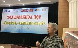 """TS Nguyễn Sỹ Dũng: """"Thu phí BOT như kiểu trấn lột"""""""