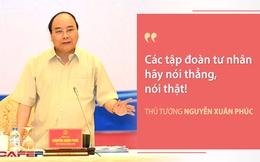 Toạ đàm chưa từng có trong tiền lệ, Thủ tướng đề nghị các tập đoàn tư nhân hãy nói thẳng, nói thật!