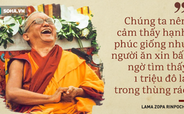 """Lạt-ma Zopa Rinpoche: Giống như đầu tư 100 đô la rồi nhận triệu đô, đây là điều ai cũng tự """"đầu tư"""" được mỗi ngày"""