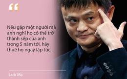 Bài học thiết thân để thành công của tỷ phú Jack Ma: Tôi chỉ thuê người thông minh hơn mình