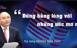 """Thủ tướng Nguyễn Xuân Phúc: """"Đừng bằng lòng với những ước mơ nhỏ"""""""