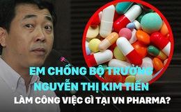 Em chồng Bộ trưởng Nguyễn Thị Kim Tiến làm công việc gì tại VN Pharma?