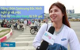 Công nhân Samsung Việt Nam có bị ảnh hưởng sau loạt sự cố?