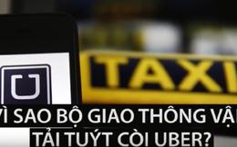 """Vì sao Bộ Giao thông Vận tải """"tuýt còi"""" Uber?"""