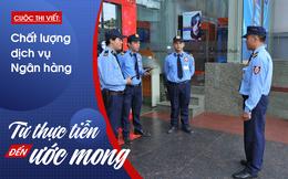 Muốn tăng chất lượng dịch vụ ngân hàng đầu tiên phải cải thiện hình ảnh người bảo vệ