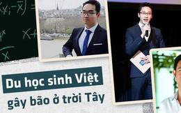 Khi du học sinh gây bão: Kẻ là người Việt đầu tiên làm việc cho cơ quan đầu não chính phủ Anh, người là tiến sĩ Việt trẻ nhất tại Stanford, Mỹ...