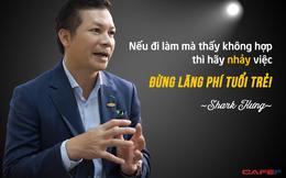 Shark Phạm Thanh Hưng: Nếu thấy công việc không hợp với bản thân thì hãy nghỉ luôn và ngay, đừng lãng phí tuổi trẻ