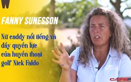 Nữ caddy Fanny Sunesson - trợ lý nổi tiếng và đầy quyền lực góp phần làm nên thành công của tay golf huyền thoại Nick Faldo