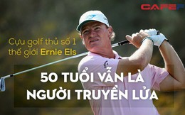 Cựu golf thủ số 1 thế giới Ernie Els, 50 tuổi vẫn là người truyền lửa