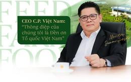 """CEO C.P. Việt Nam: """"Thông điệp của chúng tôi là Đền ơn Tổ quốc Việt Nam"""""""