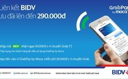GrabPay by Moca dành tặng chủ thẻ BIDV ưu đãi lên đến 290.000đ