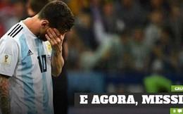 """Truyền thông thế giới sốc: """"Messi và Argentina bên bờ vực thẳm"""""""