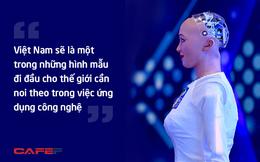 Robot Sophia nói gì về cách mạng công nghiệp 4.0 tại Việt Nam?