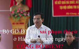 Bộ GD-ĐT biết sai phạm thi cử ở Hà Giang trước ngày công bố điểm?