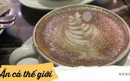 """Đây xứng danh là tách cà phê màu mè nhất với cả lớp """"kim sa hột lựu"""" trên bề mặt"""