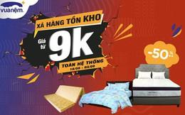 Vua Nệm xả kho hàng ngàn sản phẩm nệm và chăn ga gối giá từ 9k