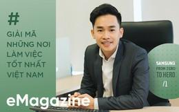 Giải mã những nơi làm việc tốt nhất Việt Nam: Từ hotboy Bách Khoa đến Giám đốc di động trẻ nhất Samsung Việt Nam