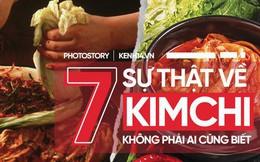Kim chi và 7 sự thật thú vị không phải ai cũng biết