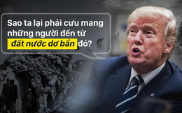 """Ông Trump phát ngôn gây bão về """"đất nước dơ bẩn"""" và câu chuyện bi thảm của một quốc gia"""