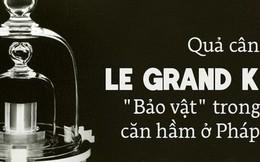 Lịch sử hơn 1 thế kỷ của quả cân 1 kilogram được cất giữ như bảo vật trong hầm ở Pháp