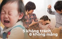 """Đừng bỏ qua quan điểm """"5 không trách, 6 không mắng"""" khi con phạm lỗi, đây mới là bí quyết bố mẹ dạy con khéo"""