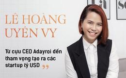 Lê Hoàng Uyên Vy: Từ cựu CEO Adayroi đến tham vọng tạo ra các startup tỷ USD