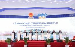 Khởi công khu đô thị đại học FLC, tỷ phú Trịnh Văn Quyết bước chân vào lĩnh vực giáo dục